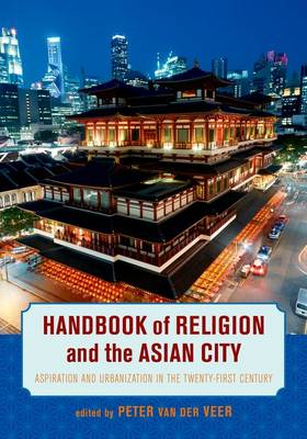 Cover Handbook of Religion and the Asian City: Aspiration and Urbanization in the Twenty-First Century
