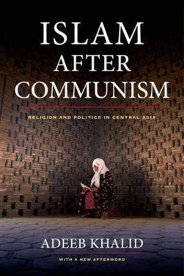 Islam after Communism: Religion and Politics in Central Asia (Paperback)