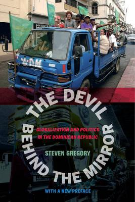 The Devil behind the Mirror: Globalization and Politics in the Dominican Republic (Paperback)