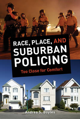 Race, Place, and Suburban Policing: Too Close for Comfort (Paperback)