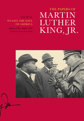 Cover The Papers of Martin Luther King, Jr., Volume VII: To Save the Soul of America, January 1961-August 1962 - Martin Luther King Papers 7