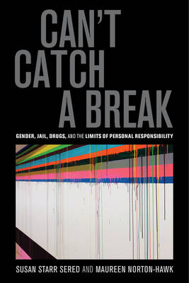Can't Catch a Break: Gender, Jail, Drugs, and the Limits of Personal Responsibility (Paperback)