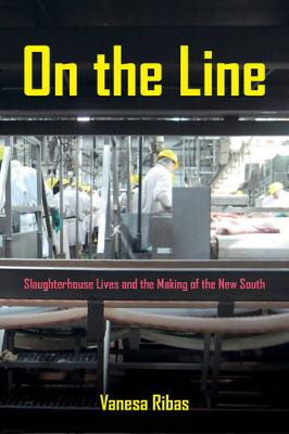On the Line: Slaughterhouse Lives and the Making of the New South (Paperback)