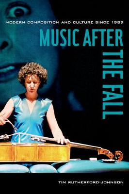 Music after the Fall: Modern Composition and Culture since 1989 (Hardback)