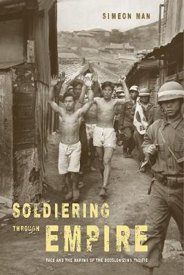 Soldiering through Empire: Race and the Making of the Decolonizing Pacific - American Crossroads 48 (Paperback)