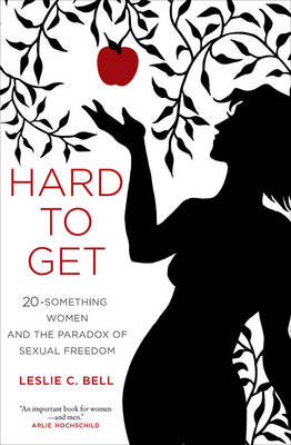 Hard to Get: Twenty-Something Women and the Paradox of Sexual Freedom (Paperback)