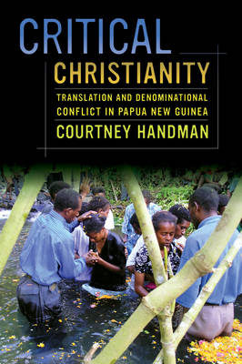 Critical Christianity: Translation and Denominational Conflict in Papua New Guinea - The Anthropology of Christianity 16 (Paperback)