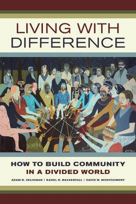 Living with Difference: How to Build Community in a Divided World - California Series in Public Anthropology 37 (Paperback)