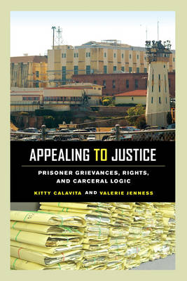 Appealing to Justice: Prisoner Grievances, Rights, and Carceral Logic (Paperback)