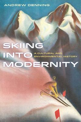 Skiing into Modernity: A Cultural and Environmental History - Sport in World History 3 (Paperback)