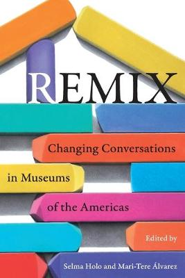 Remix: Changing Conversations in Museums of the Americas (Paperback)