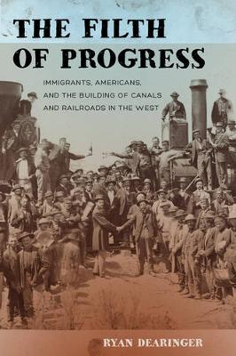 The Filth of Progress: Immigrants, Americans, and the Building of Canals and Railroads in the West (Paperback)