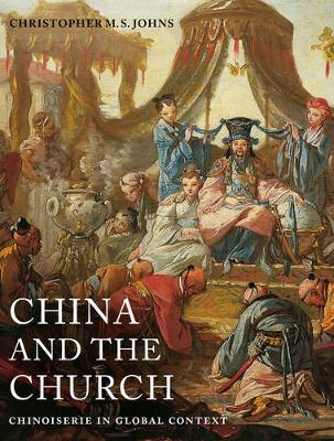 China and the Church: Chinoiserie in Global Context - Franklin D. Murphy Lectures (Hardback)