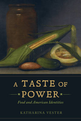 A Taste of Power: Food and American Identities - California Studies in Food and Culture 59 (Paperback)