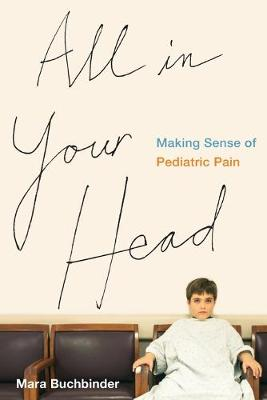 All in Your Head: Making Sense of Pediatric Pain (Paperback)