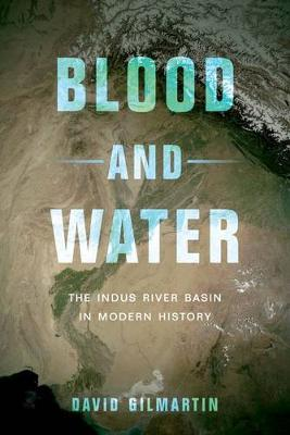 Blood and Water: The Indus River Basin in Modern History (Hardback)