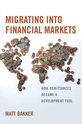 Migrating into Financial Markets: How Remittances Became a Development Tool (Paperback)