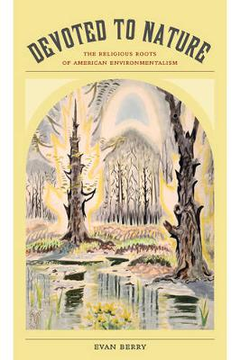 Devoted to Nature: The Religious Roots of American Environmentalism (Paperback)