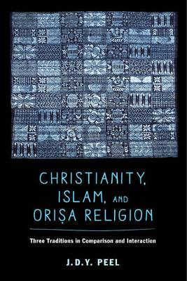 Christianity, Islam, and Orisa-Religion: Three Traditions in Comparison and Interaction - The Anthropology of Christianity 18 (Paperback)