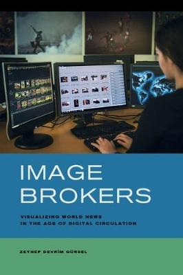 Image Brokers: Visualizing World News in the Age of Digital Circulation (Hardback)