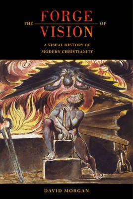 The Forge of Vision: A Visual History of Modern Christianity (Hardback)