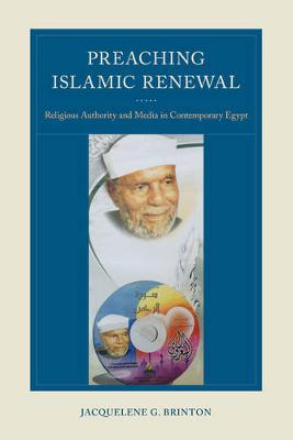 Preaching Islamic Renewal: Religious Authority and Media in Contemporary Egypt (Paperback)