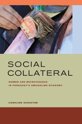 Social Collateral: Women and Microfinance in Paraguay's Smuggling Economy (Paperback)