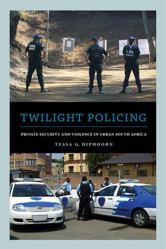 Twilight Policing: Private Security and Violence in Urban South Africa (Paperback)