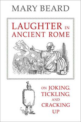 Laughter in Ancient Rome: On Joking, Tickling, and Cracking Up - Sather Classical Lectures 71 (Paperback)