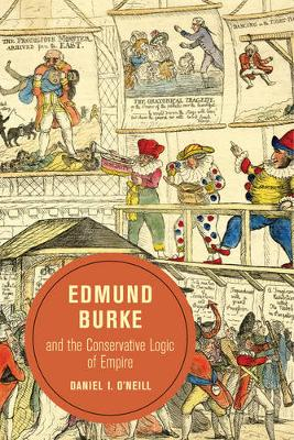 Edmund Burke and the Conservative Logic of Empire - Berkeley Series in British Studies 10 (Paperback)