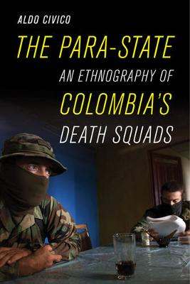 The Para-State: An Ethnography of Colombia's Death Squads (Paperback)