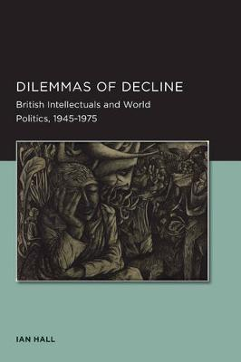 Dilemmas of Decline - Berkeley Series in British Studies 2 (Paperback)