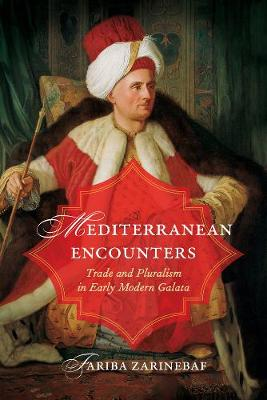 Mediterranean Encounters: Trade and Pluralism in Early Modern Galata (Paperback)