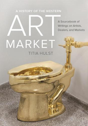 A History of the Western Art Market: A Sourcebook of Writings on Artists, Dealers, and Markets (Paperback)