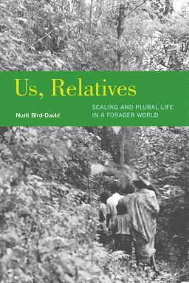 Us, Relatives: Scaling and Plural Life in a Forager World - Ethnographic Studies in Subjectivity 12 (Paperback)