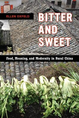 Bitter and Sweet: Food, Meaning, and Modernity in Rural China - California Studies in Food and Culture 63 (Paperback)