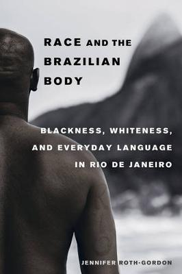 Race and the Brazilian Body: Blackness, Whiteness, and Everyday Language in Rio de Janeiro (Paperback)
