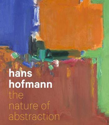 Hans Hofmann: The Nature of Abstraction (Hardback)