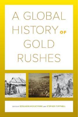 A Global History of Gold Rushes - California World History Library 25 (Hardback)
