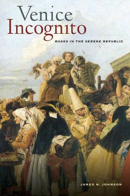 Venice Incognito: Masks in the Serene Republic (Paperback)
