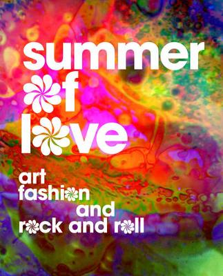 Summer of Love: Art, Fashion, and Rock and Roll (Hardback)