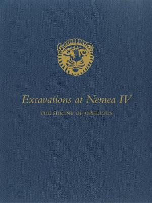 Excavations at Nemea IV: The Shrine of Opheltes - Excavations at Nemea (Hardback)