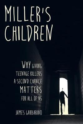 Miller's Children: Why Giving Teenage Killers a Second Chance Matters for All of Us (Paperback)