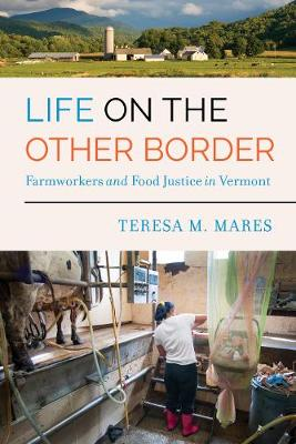 Life on the Other Border: Farmworkers and Food Justice in Vermont (Paperback)