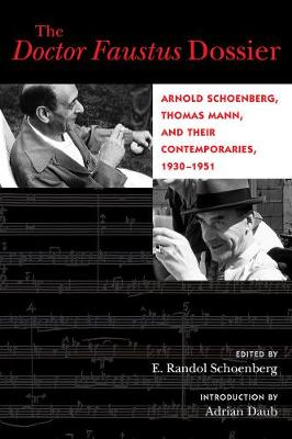 The Doctor Faustus Dossier: Arnold Schoenberg, Thomas Mann, and Their Contemporaries, 1930-1951 - California Studies in 20th-Century Music 22 (Paperback)