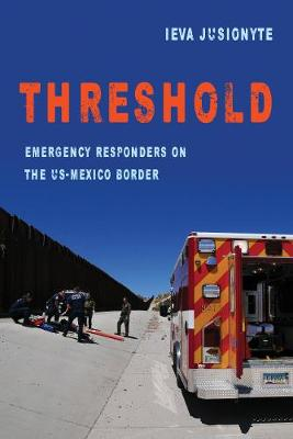 Threshold: Emergency Responders on the US-Mexico Border - California Series in Public Anthropology 41 (Paperback)