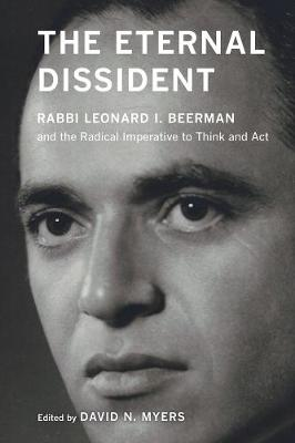 The Eternal Dissident: Rabbi Leonard I. Beerman and the Radical Imperative to Think and Act (Paperback)