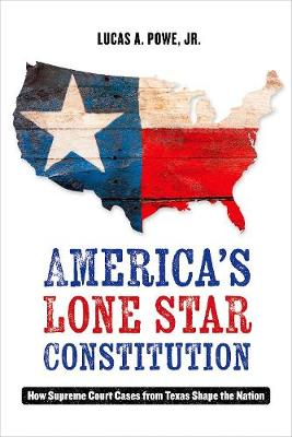 America's Lone Star Constitution: How Supreme Court Cases from Texas Shape the Nation (Hardback)