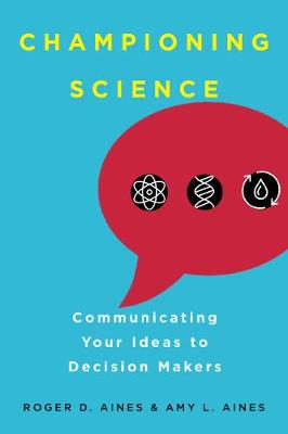 Championing Science: Communicating Your Ideas to Decision Makers (Paperback)