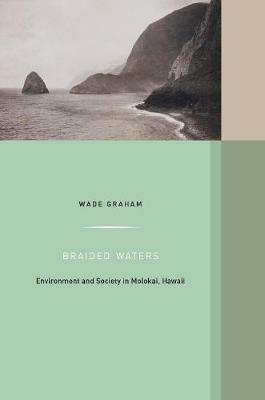 Braided Waters: Environment and Society in Molokai, Hawaii - Western Histories 11 (Hardback)